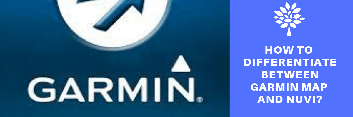 Garmin map | How to differentiate between Garmin map and Nuvi?