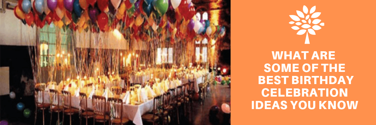 What Are Some Of The Best Birthday Celebration Ideas You Know-4299